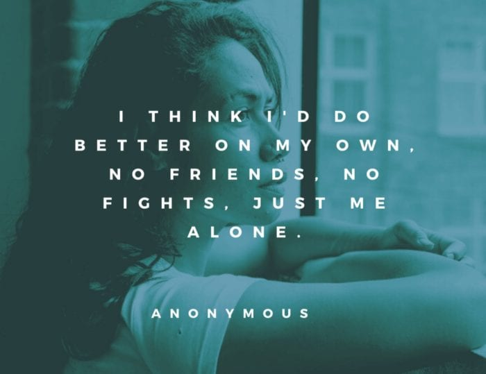 I think Id do better on my own no friends no fights just me alone - 26 Interesting Quotes Being Alone is Much Happier