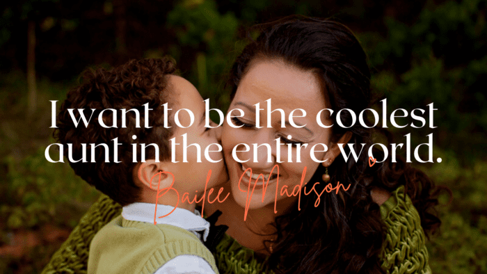I want to be the coolest aunt in the entire world. - 24 Best Aunt Quotes for Love | Favorite Quotes