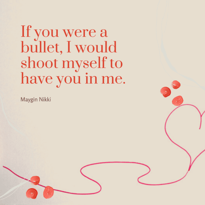 If you were a bullet I would shoot myself to have you in me - 21 Best Flirting Quotes to Send to Your Crush