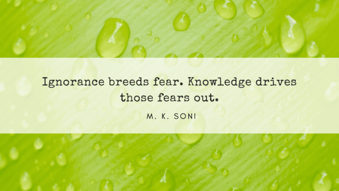 Ignorance breeds fear. Knowledge drives those fears out. - 30 Ignorance Quotes That Will Inspire Your Life