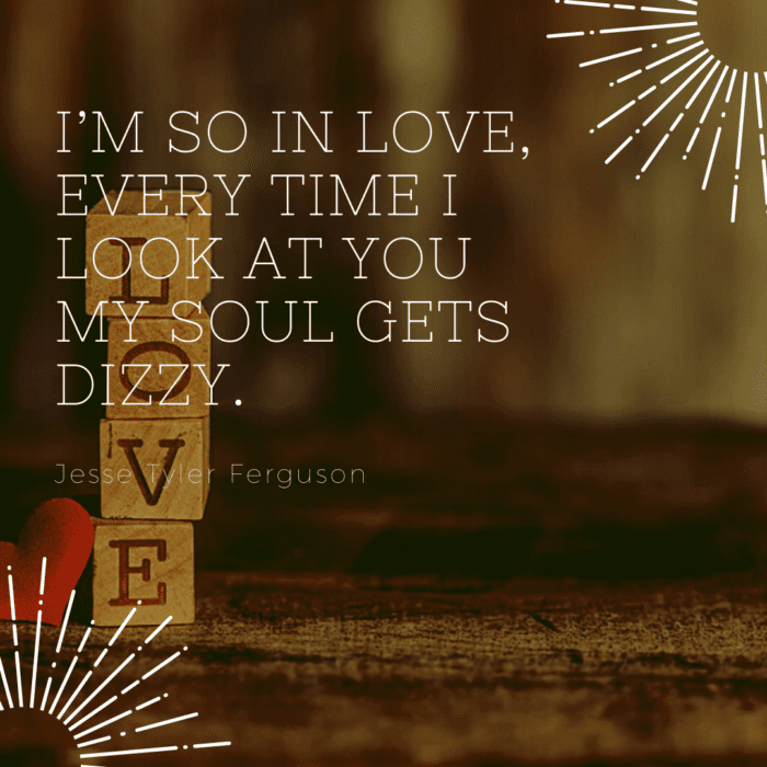 Im so in love every time I look at you my soul gets dizzy - 21 Best Flirting Quotes to Send to Your Crush