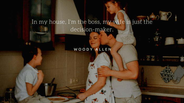 In my house Im the boss my wife is just the decision maker. - 30 Quotes About being Husband and Wife Sweet Relationship