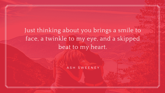 Just thinking about you brings a smile to face a twinkle to my eye and a skipped beat to my heart. - 27 Cute Crush Quotes For Him And Ideas For You