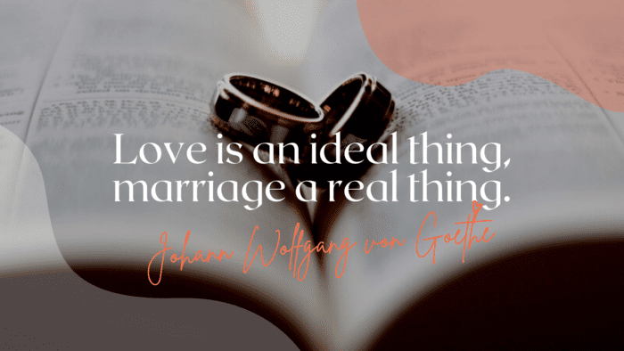 Love is an ideal thing marriage a real thing. - 30 Quotes About Being Husband And Wife|Sweet Relationship