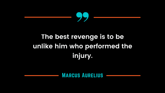 The best revenge is to be unlike him who performed the injury. - 43 Quotes About Revenge You Might Want to Share