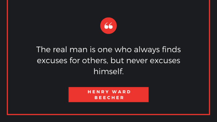 The real man is one who always finds excuses for others but never excuses himself. - 41 Best Exam Quotes| Idea And Motivational Quotes