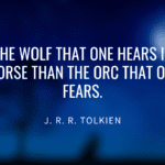 The wolf that one hears is worse than the orc that one fears. - 21 Strong Wolf Quotes That Will Give You Inspiring, Motivational And Ideas
