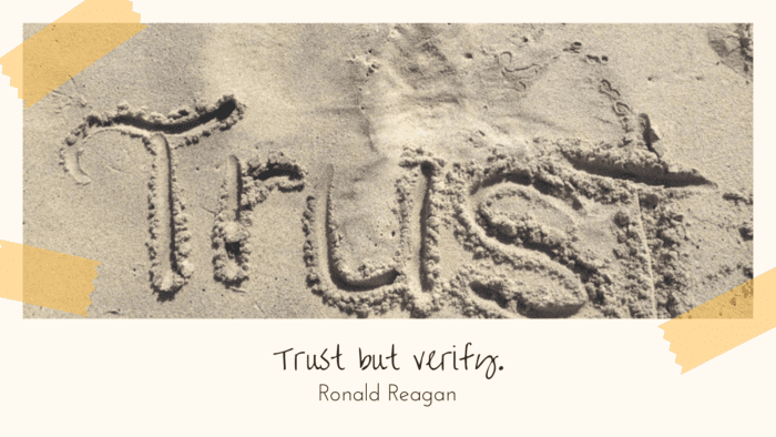 Trust but verify. - 23 Broken Trust Quotes That Will Show Trust Is Everything