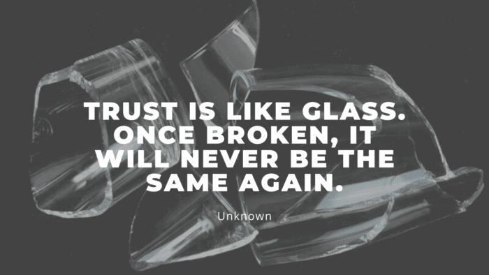Trust is like glass. Once broken it will never be the same again. - 23 Broken Trust Quotes That Will Show Trust Is Everything