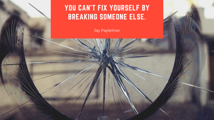You cant fix yourself by breaking someone else. - 26 One Sided Love Quotes | Ideas And Inspirational For Boys And Girls