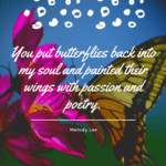 You put butterflies back into my soul and painted their wings with passion and poetry - 24 Best Butterfly Quotes That Will Motivate You