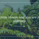 A little charm and you are not ordinary. - 25 Life Will Get Better Quotes Will Give Spirit For You