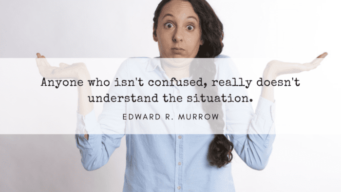 Anyone who isnt confused really doesnt understand the situation. - 26 Quotes about Being Confused for Giving You Ideas