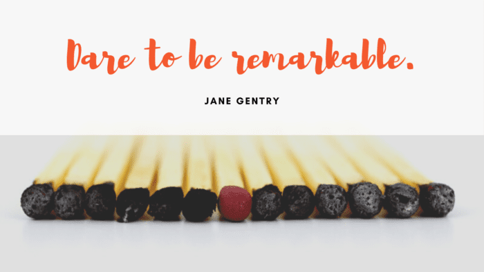 Dare to be remarkable. - 46 Quotes About My Self Being Unique For Giving You Spirit In Life