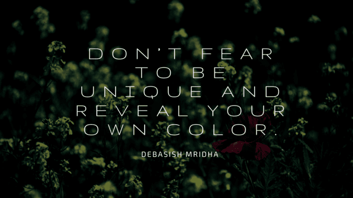 Dont fear to be unique and reveal your own color. - 46 Quotes About My Self Being Unique For Giving You Spirit In Life