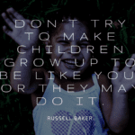 Dont try to make children grow up to be like you or they may do it. - 35 Growing Up Quotes To Inspire You | Need To See