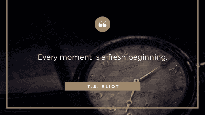 Every moment is a fresh beginning. - 32 New Start Quotes As Motivation For You