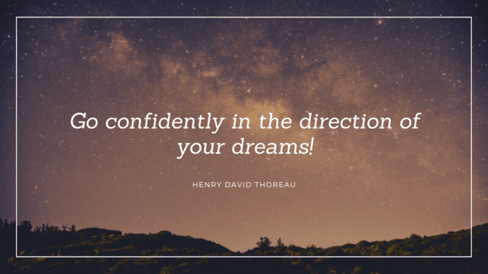 Go confidently in the direction of your dreams - 20 Inspirational Quotes for New Job You are Getting