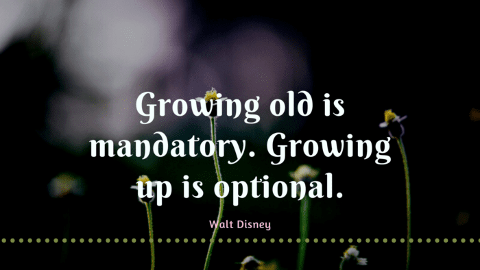 Growing old is mandatory. Growing up is optional. - 35 Growing Up Quotes To Inspire You | Need To See