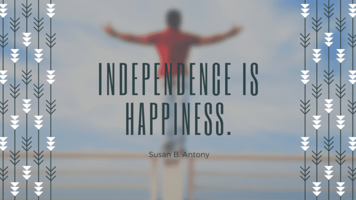 Independence is happiness. - 24 Independent Quotes that will Inspire and Motivate You