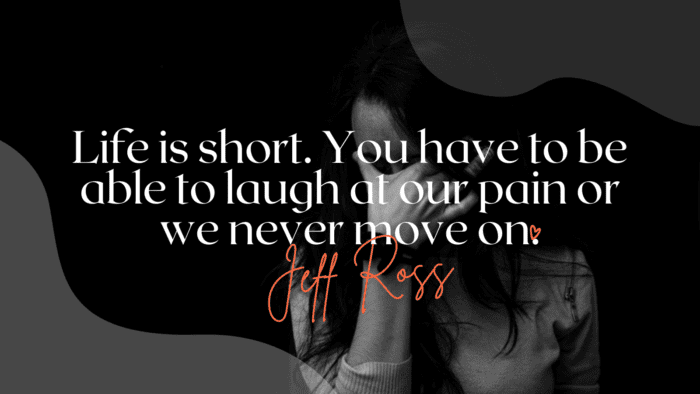 Life is short. You have to be able to laugh at our pain or we never move on. - 52 Painful Quotes To Make You Strong And Happy Again