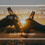 Milk is for babies. When you grow up you have to drink beer. - 42 Personality Quotes On Success | Wise Saying