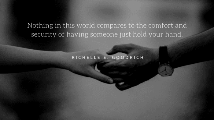 Nothing in this world compares to the comfort and security of having someone just hold your hand. - 20 Holding Hands Quotes give You Motivation to Strengthen the Relationship with Your Partner