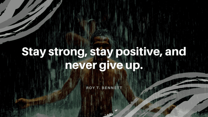 Stay strong stay positive and never give up. - 36 Strong Quotes That Will Help You for Rise Up