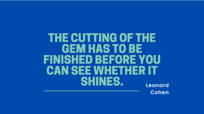 The cutting of the gem has to be finished before you can see whether it shines. - 30 Cutting Quotes Have a Deep Meaning in Life