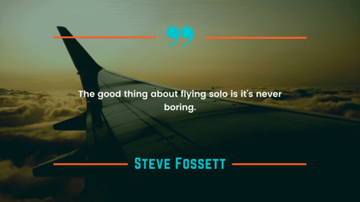 The good thing about flying solo is its never boring. - 45 Boring Life Quotes give You Motivation, Ideas, and Inspiration