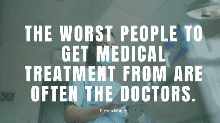 The worst people to get medical treatment from are often the doctors. - 48 Doctors Quotes to Show Your Attitude
