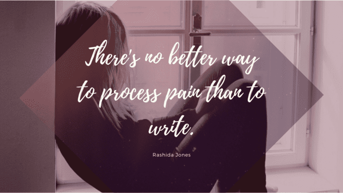 Theres no better way to process pain than to write. - 52 Painful Quotes To Make You Strong And Happy Again