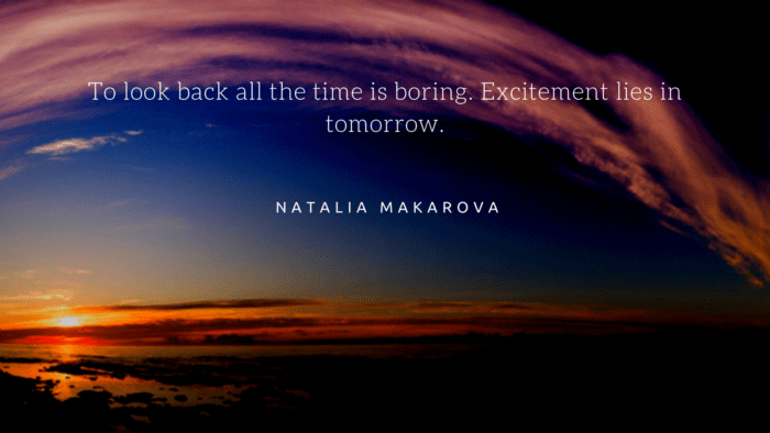 To look back all the time is boring. Excitement lies in tomorrow. - 45 Boring Life Quotes give You Motivation, Ideas, and Inspiration
