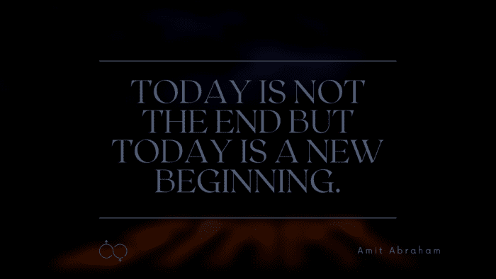 Today is not the end but today is a new beginning. - 32 New Start Quotes As Motivation For You