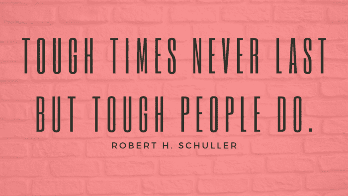Tough times never last but tough people do. - 36 Strong Quotes That Will Help You for Rise Up