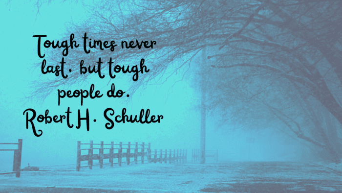 Tough times never last but tough people do. Robert H. Schuller - 36 Strong Quotes That Will Help You for Rise Up
