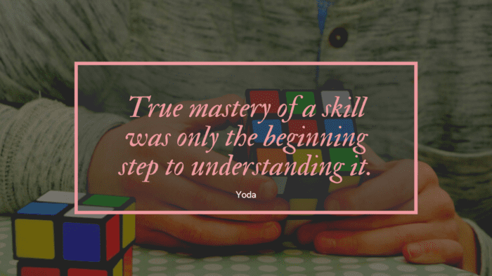 True mastery of a skill was only the beginning step to understanding it. - 32 New Start Quotes as Motivation for You