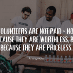 Volunteers are not paid not because they are worthless but because they are priceless. - 20 Volunteering Quotes As Inspirations In Life.