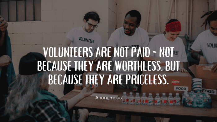 Volunteers are not paid not because they are worthless but because they are priceless. - 20 Volunteering Quotes as Inspirations in Life