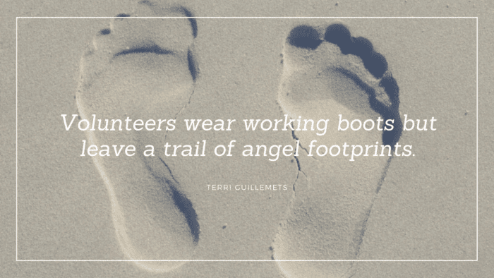 Volunteers wear working boots but leave a trail of angel footprints. - 20 Volunteering Quotes As Inspirations In Life.