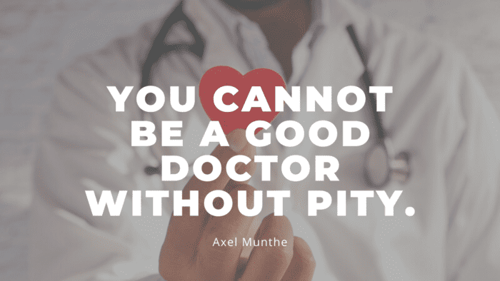 You cannot be a good doctor without pity. - 48 Doctors Quotes to Show Your Attitude