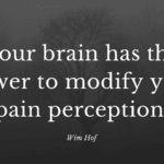 Your brain has the power to modify your pain perception. - 52 Painful Quotes To Make You Strong And Happy Again