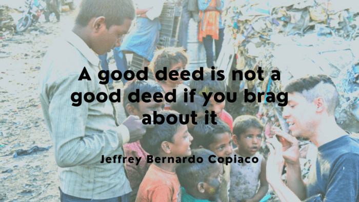 A good deed is not a good deed if you brag about it - 25 Quotes About Bragging to Show How Bad the Brag for Yourself and People Around