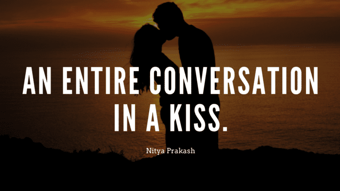 An entire conversation in a kiss. - 66 Kiss Quotes Make You Feel Your Heartbeat
