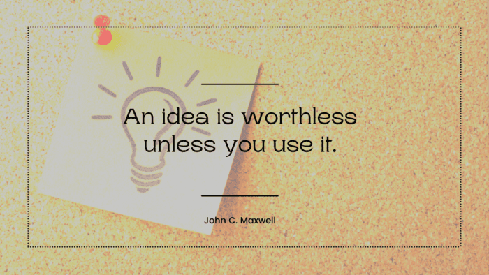 An idea is worthless unless you use it. - 23 Quotes About Worthless Make You Get Your Worth