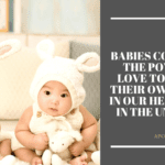 Babies come with the power of love to create their own world in our hearts and in the universe. - 20 Quotes On Baby Making A New Family Happy