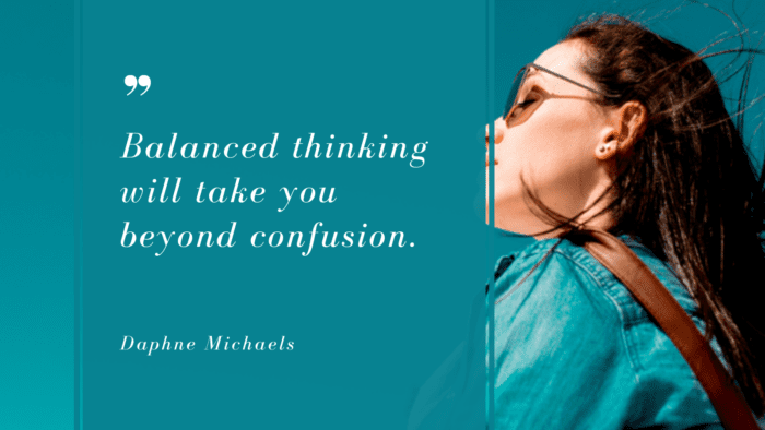 Balanced thinking will take you beyond confusion. 1 - 30 Balanced Life Quotes to Give You Good Life and Happy Life