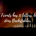 Best Friends has 11 letters but so does Backstabber. - 23 Quotes About Backstabbing Friends Ideas | Motivational and Inspirational Quotes