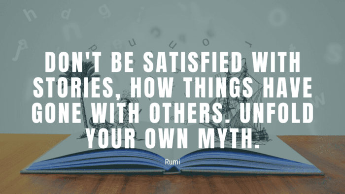 Dont be satisfied with stories how things have gone with others. Unfold your own myth. - 50 Empowerment Quotes to Get Better Life