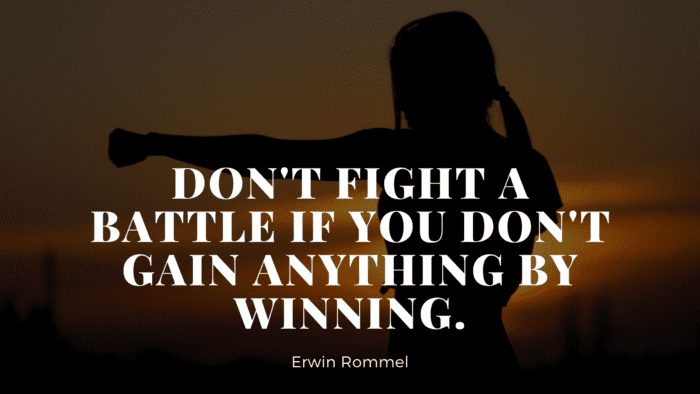 Dont fight a battle if you dont gain anything by winning. - 45 Quotes About Battles | Inspiration Quotes